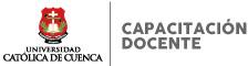 CAPACITACIÓN DOCENTE – UNIVERSIDAD CATÓLICA DE CUENCA